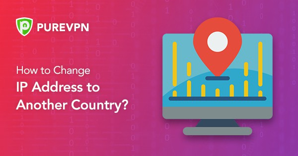 How to change IP address to another country