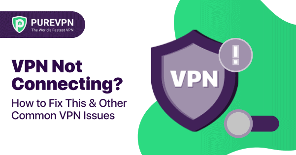 How to Fix a VPN Not Connecting
