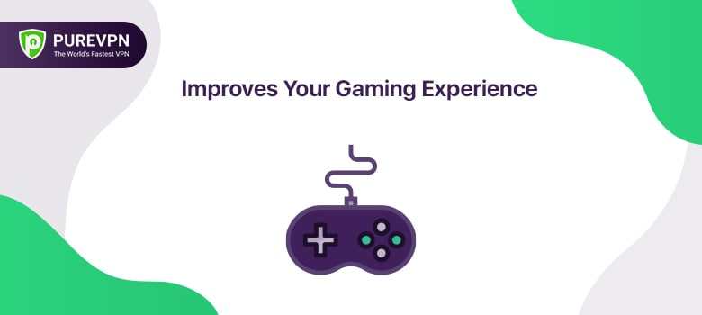 Improves Your Gaming Experience