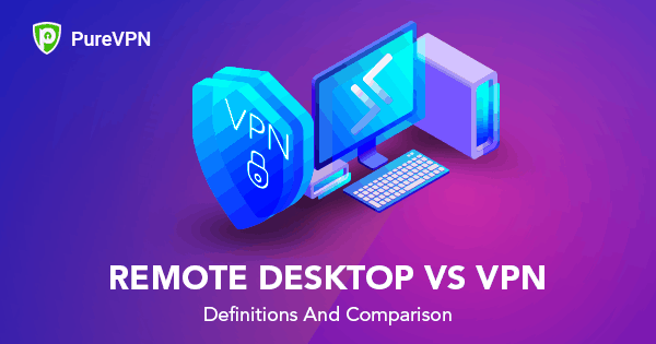 Remote Desktop vs VPN