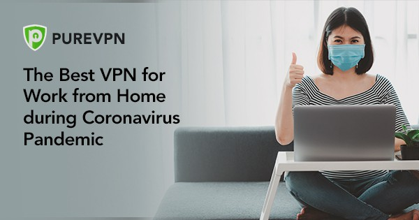 The Best VPN for Work from Home during Coronavirus Pandemic