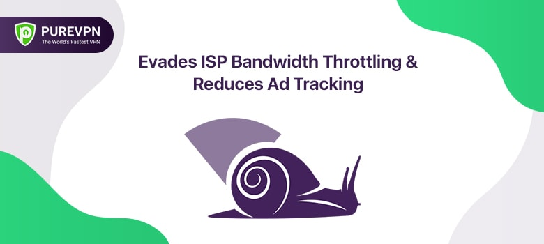 Evades ISP Bandwidth Throttling & Reduces Ad Tracking