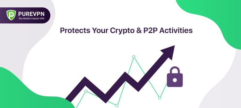 Protects Your Crypto & P2P Activities