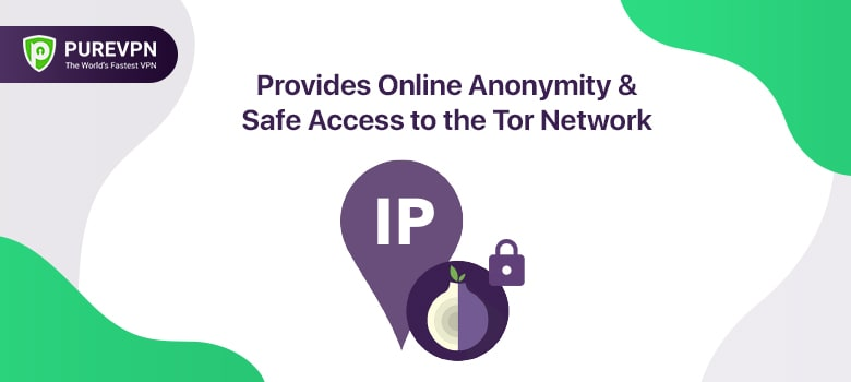 Provides Online Anonymity & Safe Access to the Tor Network