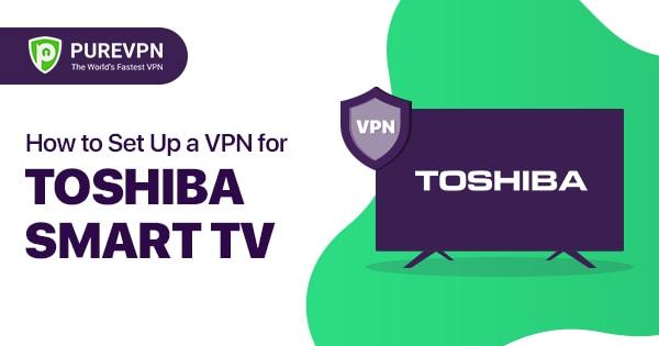 VPN for toshiba smart TV