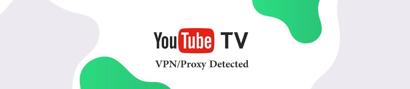 youtube tv vpn proxy detected